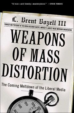 Weapons of Mass Distortion: The Coming Meltdown of the Liberal Media
