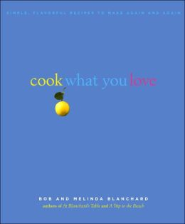 Cook What You Love: Simple, Flavorful Recipes to Make Again and Again