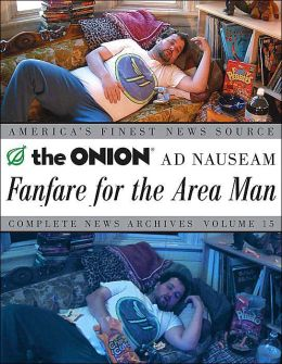 Fanfare for the Area Man: The Onion Ad Nauseam Complete News Archives