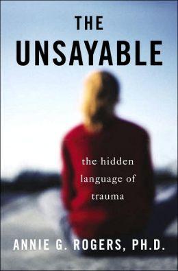 The Unsayable: Understanding the Hidden Language of Trauma