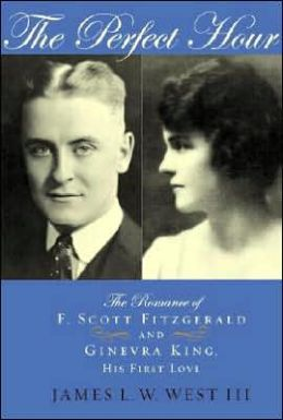 The Perfect Hour: The Romance of F. Scott Fitzgerald and Ginevra King