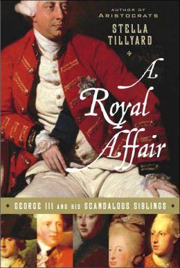 Royal Affair: George III and His Scandalous Siblings