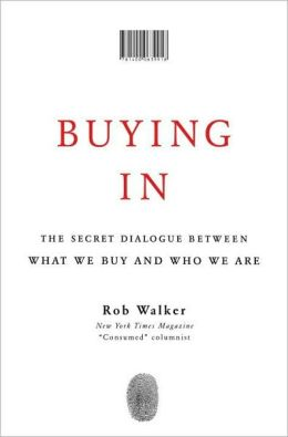 Buying In: The Secret Dialogue Between What We Buy and Who We Are