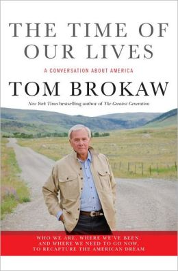 The Time of Our Lives: A Conversation about America: Who We Are, Where We've Been, and Where We Need to Go Now, to Recapture the American Dream