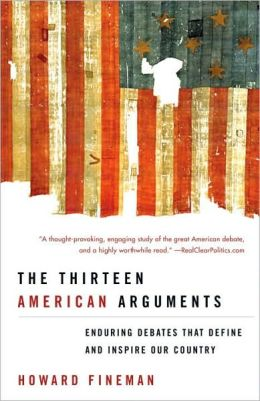 Thirteen American Arguments: Enduring Debates That Define and Inspire Our Country