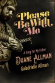 Book Cover Image. Title: Please Be with Me:  A Song for My Father, Duane Allman, Author: Galadrielle Allman