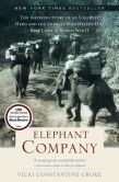 Book Cover Image. Title: Elephant Company:  The Inspiring Story of an Unlikely Hero and the Animals Who Helped Him Save Lives in World War II, Author: Vicki Croke