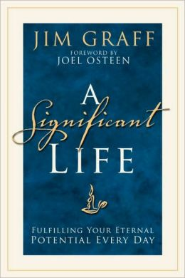 A Significant Life: Fulfilling Your Eternal Potential Every Day