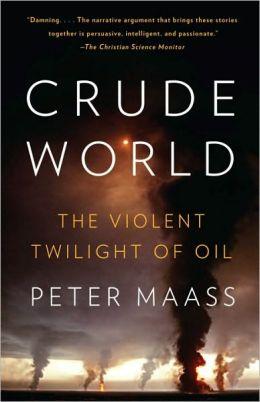 Crude World: The Violent Twilight of Oil