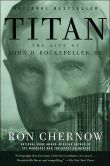 Book Cover Image. Title: Titan:  The Life of John D. Rockefeller, Sr., Author: Ron Chernow