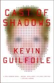Book Cover Image. Title: Cast of Shadows, Author: Kevin Guilfoile