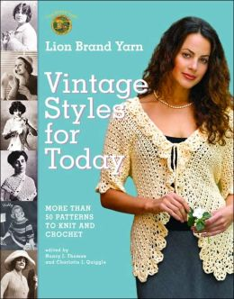 Lion Brand Yarn Vintage Styles for Today: More Than 50 Patterns to Knit and Crochet