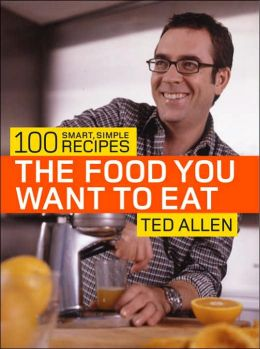 Food You Want to Eat: 100 Smart, Simple Recipes