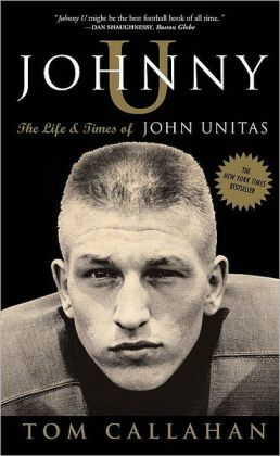 Johnny U: The Life and Times of Johnny Unitas