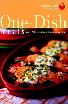 American Heart Association One-Dish Meals: Over 200 All-New, All-in-One Recipes