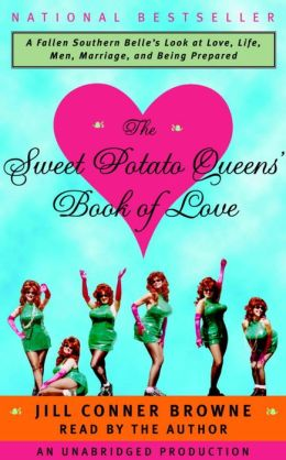 Sweet Potato Queens' Book of Love: A Fallen Southern Belle's Look at love, Life, Men, Marriage, and Being Prepared
