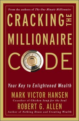 Cracking the Millionaire Code: What Rich People Know That You Don't--and How to Apply It