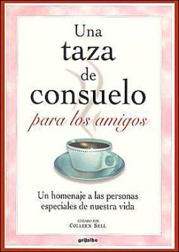 Una taza de consuelo para los amigos (A Cup of Comfort for Friends: Stories That Celebrate the Special People in Our Lives)