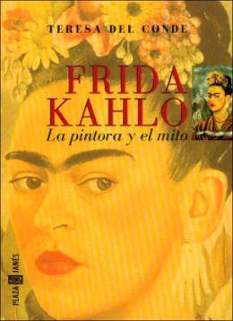 Frida Kahlo: La pintora y el mito