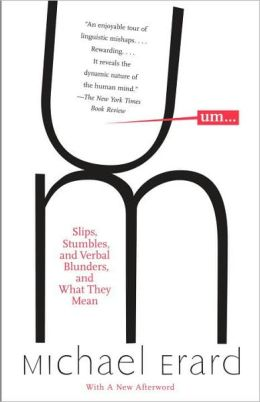 Um...: Slips, Stumbles, and Verbal Blunders, and What They Mean