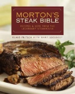 Morton's Steak Bible: Recipes and Lore from the Legendary Steakhouse