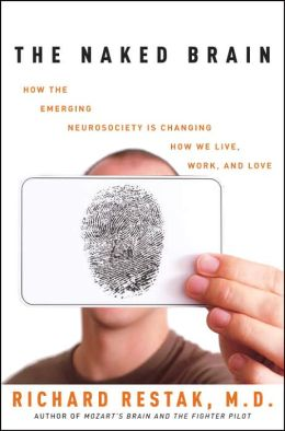 Naked Brain: How the Emerging Neurosociety Is Changing How We Live, Work, and Love