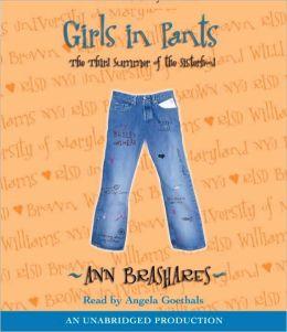 Girls in Pants: The Third Summer of the Sisterhood (Sisterhood of the Traveling Pants) Ann Brashares and Angela Goethals