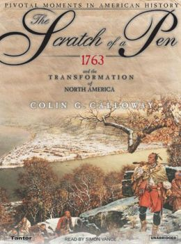 The Scratch of a Pen: 1763 and the Transformation of North America (Pivotal Moments in American History Series)