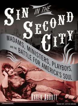 Sin in the Second City: Madams, Ministers, Playboys and the Battle for America's Soul