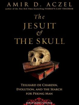 Jesuit and the Skull: Teilhard de Chardin, Evolution, and the Search for Peking Man