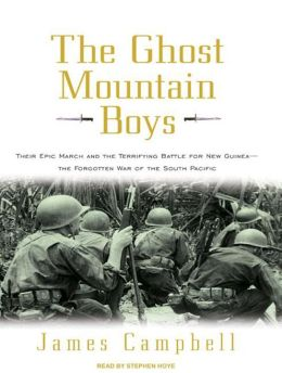 The Ghost Mountain Boys: Their Epic March and the Terrifying Battle for New Guinea - The Forgotten War of the South Pacific