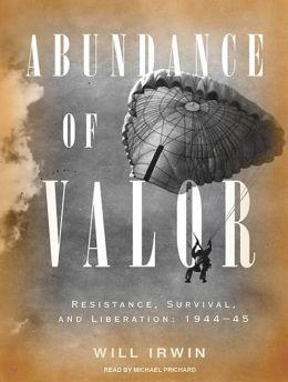 Abundance of Valor: Resistance, Liberation, and Survival: 1944-45