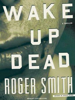 Wake Up Dead: A Thriller