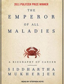 The Emperor of All Maladies: A Biography of Cancer