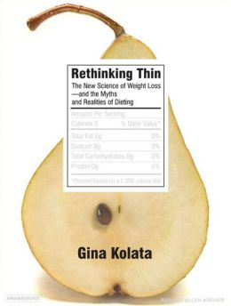 Rethinking Thin: The New Science of Weight Loss---And the Myths and Realities of Dieting