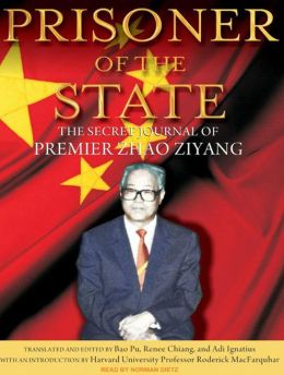Prisoner of the State: The Secret Journal of Premier Zhao Ziyang: The Secret Journal of Premier Zhao Ziyang