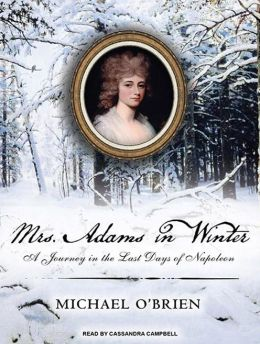 Mrs. Adams in Winter: A Journey in the Last Days of Napoleon