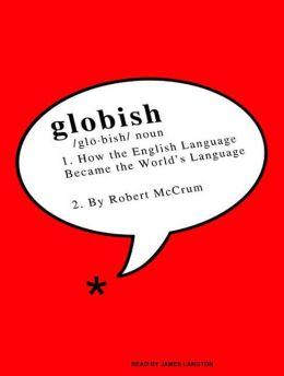 Globish: How the English Language Became the World's Language