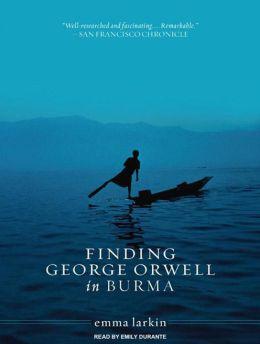 Finding George Orwell in Burma