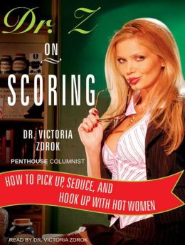 Dr. Z on Scoring: How to Pick Up, Seduce, and Hook Up with Hot Women
