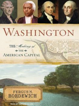 Washington : The Making of the American Capital