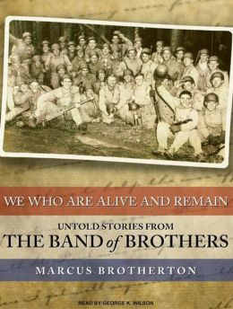We Who Are Alive and Remain: Untold Stories from the Band of Brothers