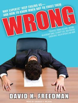 Wrong: Why Experts Keep Failing Us and How to Know When Not to Trust Them