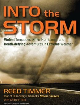Into the Storm: Violent Tornadoes, Killer Hurricanes, and Death-Defying Adventures in Extreme Weather