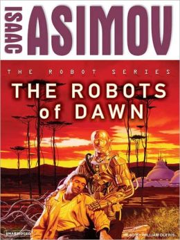 The Robots of Dawn: R. Daneel Olivaw Series, Book 3