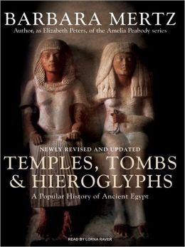 Temples, Tombs and Hieroglyphs: A Popular History of Ancient Egypt Barbara Mertz, Lorna Raver