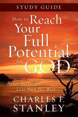 How to Reach Your Full Potential for God: Study Guide