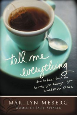 Tell Me Everything: How You Can Heal from the Secrets You Thought You Could Never Share