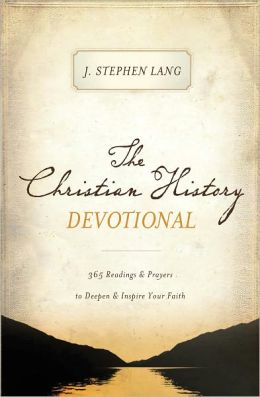 The Christian History Devotional: 365 Readings & Prayers to Deepen & Inspire Your Faith