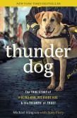 Book Cover Image. Title: Thunder Dog:  The True Story of a Blind Man, His Guide Dog, and the Triumph of Trust, Author: Michael Hingson
